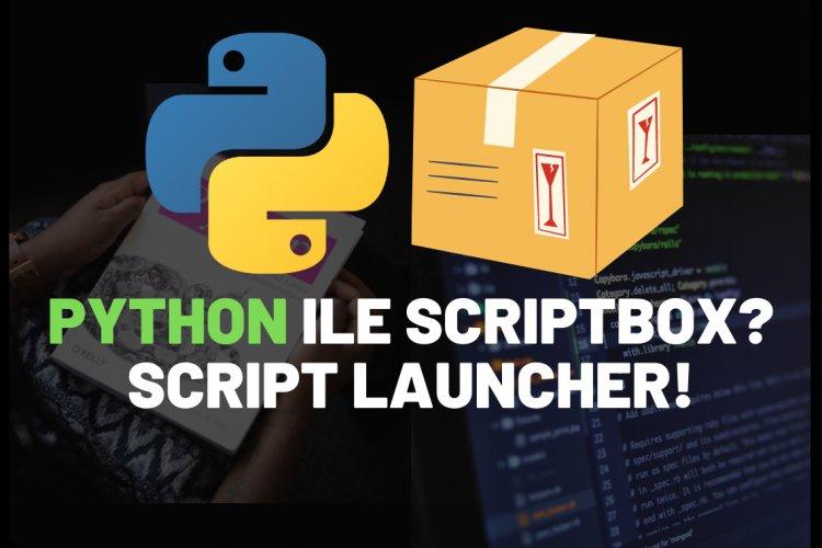 Python ile ScriptBox? Script launcher!